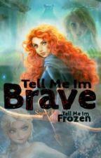 Tell Me Im Brave by UnderDarkness