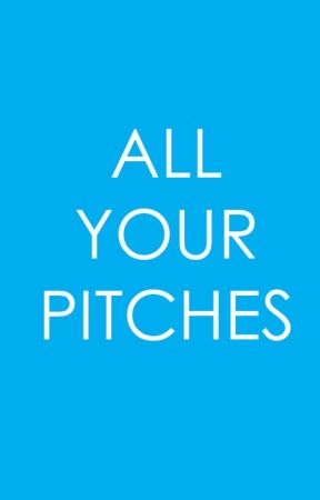 ALL YOUR PITCHES by thewriteaffair