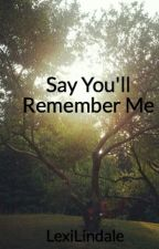 Say You'll Remember Me by LexiLindale