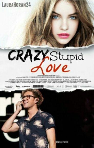 Crazy Stupid Love (Niall Horan y tu) TERMINADA #Wattys2016