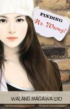 Finding Mr Wrong [COMPLETE!!!]Soon to be published under LIB by walangmagawa1210