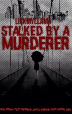 Stalked by a Murderer by LickMyLlama