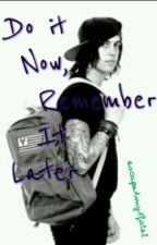 Do It Now, Remember It Later. (Kellin Quinn FF).   [COMPLETED] by anakinren