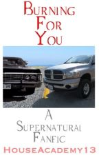 Burning for You: A Supernatural Fanfic by HouseAcademy13