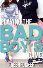 Playing The Bad Boy's Game (Completed July 2012) FIRST BOOK SO IT IS CRAP W A R N I N G by letstwistagain