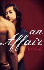 An affair [On-HOLD] by devilish_laydeh