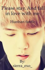 Please stay, and fall in love with me. (Hunhan fanfic) by Sierra_chingu