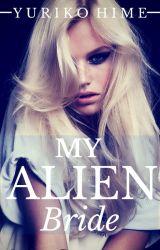 My Alien Bride (girlxgirl) lesbian {Wattys2015} by YurikoHime
