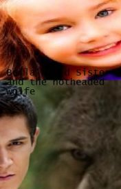 Bella's Kid Sister and the hotheaded Wolf by HotheadedWerewolf