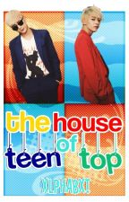 The House of Teen Top ➳ Yaoi by xlphabxt