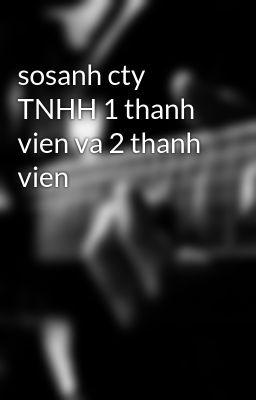 sosanh cty TNHH 1 thanh vien va 2 thanh vien