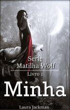 Serie: Matilha Wolf - Livro 1 Minha by laura-jackman