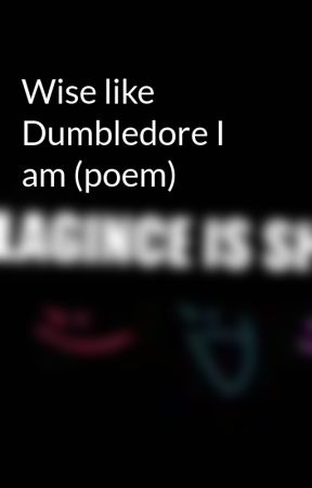 Wise like Dumbledore I am (poem) by shazeen