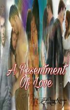 A Resentment Of Love (On Going) (Book 2 Of A New Beginning With A Heartless Ex by TheAngelSerene