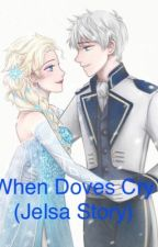 When Doves Cry (Jelsa Story) by KittyKat060412