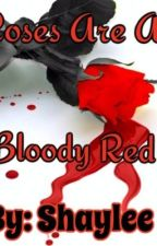 Roses Are a Bloody Red by shayshay49505