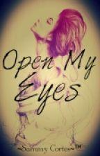 Open My Eyes by Sammy_C_P_1996