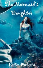 The Mermaid's Daughter by Ellie_Potato