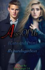 The Age of Us (Cato and Prim) ON HOLD BECAUSE I'M LAZY AF by tardisgirl1011