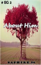 About Him (#EG Series 2) by SAPHIRE_94