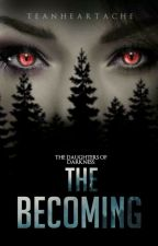 The Becoming (Daughters of Darkness Book 1) by TeaNHeartache