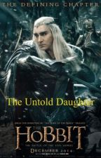 The Untold Daughter (The Hobbit) by JustBeYourself812