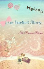 Our Perfect Story (Malay) by ThePrincessDream