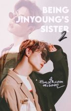 Being Jinyoung's Sister (Season 2) by MSERAJOY