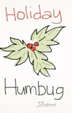 Holiday Humbug (Short Story) *Completed by jillotine