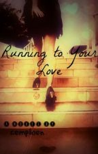 Running To Your Love by cemploen