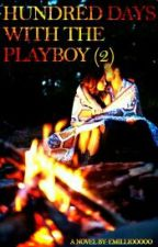 Hundred Days With The Playboy (Book 2) COMPLETED by Emilliooooo