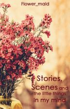 Stories, Scenes and the Little Things by flower_maid
