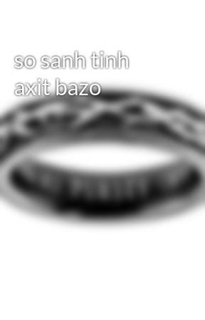 so sanh tinh axit bazo by hiens11k50