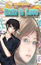 Brain in Love [-COMPLETED-] by TensainoSakusha