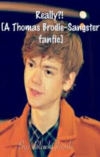 Really?! [a Thomas Brodie-Sangster fanfic] by GeekyMusicFreak