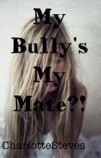 My Bully's My Mate?! by CharlotteSteves