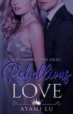 Rebellious Love (The Stanfield Heir #2) #Wattys2016 by AyamiLu