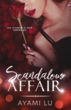 Scandalous Affair (The Stanfield Heir #3) by AyamiLu