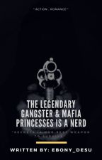 The  LEGENDARY GANGSTER & MAFIA PRINCESSES is a NERDS?! by PrettyBess07