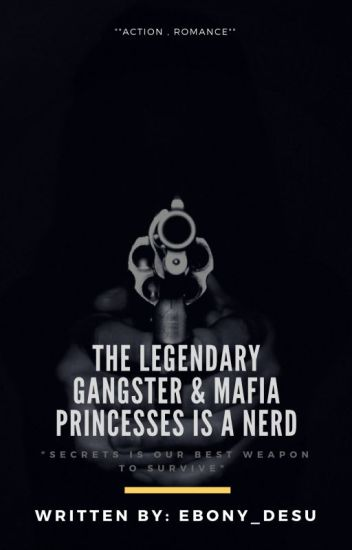 The  LEGENDARY GANGSTER & MAFIA PRINCESSES is a NERDS?!