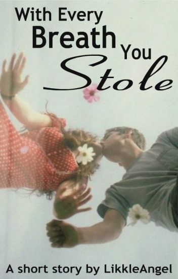 With Every Breath You Stole