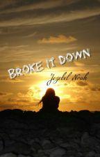 Broke It Down [Hiatus] by jezenoah08