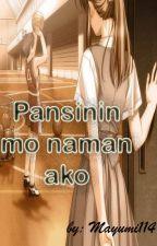 Pansinin mo naman ako by mayumi114