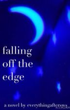 Falling off the Edge-under heavy editing by everythingaftersws