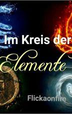 Im Kreis der Elemente {Wird überarbeitet } by Flickaonfire