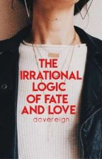 The Irrational Logic of Fate and Love by DoveReign