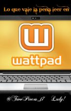 Lo que vale la pena leer en Wattpad by TwoPieces_17