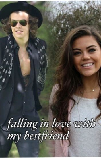 Falling in love with my bestfriend (harry styles) #wattys2015