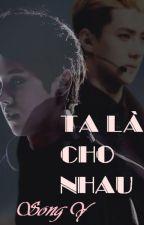 Long fic [HunHan] TA LÀ CHO NHAU by ericasongy