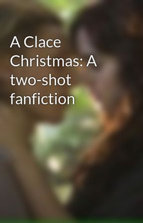A Clace Christmas: A two-shot fanfiction by lexxi_98